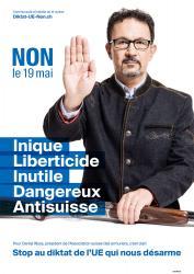 Daniel Wyss. NON le 19 mai, Inique, Liberticide, Inutile, Dangereux, Anti-suisse. Stop au diktat de l'EU qui nous désarme